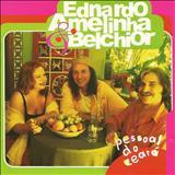 Belchior - Pessoal Do Ceará (Com Ednardo e Amelinha)