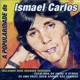 Ismael Carlos - A Popularidade De Ismael Carlos