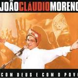 João Cláudio Moreno - João Cláudio Moreno Com Deus e Com o Povo