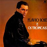 Cantor Flávio José Oficial - Flavio José e Os Tropicais