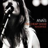 Anaïs Croze - The Cheap Show In Your Face