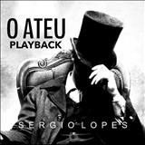 Sérgio Lopes - O Ateu                    Playback