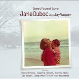 Jane Duboc - Sweet Face Of Love - Jane Duboc Sings Jay Vaquer