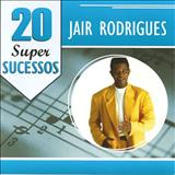 Jair Rodrigues - 20 Super Sucessos