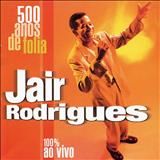 Jair Rodrigues - 500 Anos De Folia 100% Ao Vivo - Volume 1