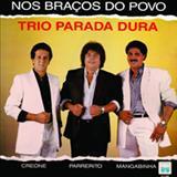 Trio Parada Dura - Nos Braços Do Povo - Creone, Parrerito e Mangabinha