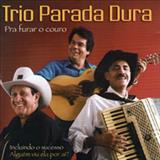 Trio Parada Dura - Pra Furar o Couro - Creone, Parrerito e Mangabinha