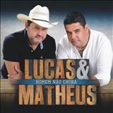 Lucas e Matheus - Homem Não Chora