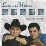 Lucas e Matheus - Só Dessa Vez