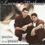 Lucas e Matheus - Preciso Do Teu Prazer