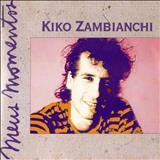 Kiko Zambianchi - Meus Momentos