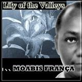 Moabis França - Lily Of The Valleys