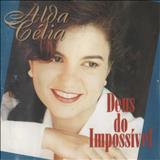 Alda Célia - Deus Do Impossível