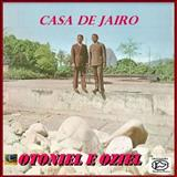 Otoniel e Oziel - Casa De Jairo