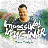 Marcos Rodrigues - Impossível Imaginar