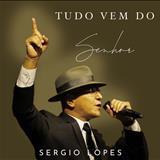Sérgio Lopes - Tudo Vem do Senhor