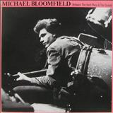 Mike Bloomfield - Between The Hard Place & The Ground
