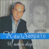 Raul Sampaio - Raul Sampaio 50 Anos Depois...
