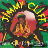 Jimmy Cliff - Save Our Planet Earth
