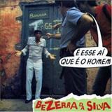 Bezerra Da Silva - É Esse Aí Que É O Homem