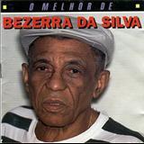 Bezerra Da Silva - O Melhor De Bezerra Da Silva