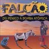 Falcão - Do Penico à Bomba Atômica
