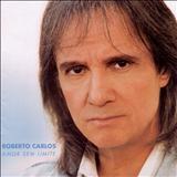 Roberto Carlos - Amor Sem Limite