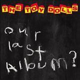 The Toy Dolls - Our Last Album ?