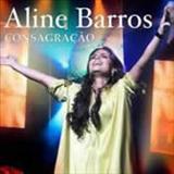 Aline Barros - Aline Barros Consagração