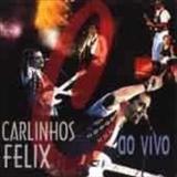 Carlinhos Félix - Carlinhos Felix Ao Vivo