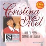Cristina Mel - Que Eu Possa Sempre Te Louvar Com Playback