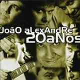 João Alexandre - João Alexandre 20 Anos