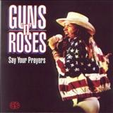 Guns N Roses - Say Your Prayers