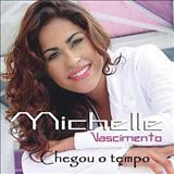 Michelle Nascimento - Chegou o tempo