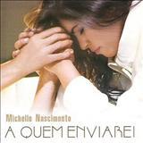 Michelle Nascimento -  A Quem Enviarei
