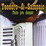 Teodoro e Sampaio - Feito pra Dançar