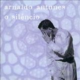 Arnaldo Antunes - O Silêncio
