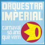 Orquestra Imperial - Carnaval Só Ano Que Vem (2007)