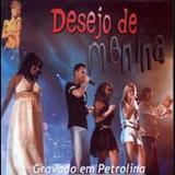 Desejo de Menina - Desejo de Menina, Ao Vivo em Petrolina (CD do DVD 1) [2006]