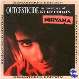 Nirvana - Outcesticide: In Memory of Kurt Cobain