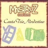 Mastruz com Leite - Mastruz Com Leite Canta Trio Nordestino (por BlackGolf)