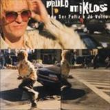 Paulo Miklos - Vou ser feliz e já volto