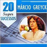 Marcio Greyck - 20 Super sucessos - Marcio Greyck
