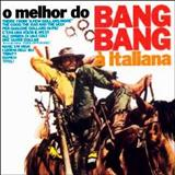 Bang-Bang à Italiana - O melhor do Bang-Bang à Italiana  Vol.1