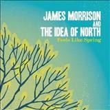 James Morrison - JAMES MORRISON AND THE IDEA OF NORTH - FELLS LIKE SPRING