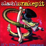 Slashs Snakepit - its five oclock somewhere