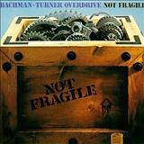 Bachman-Turner Overdrive - Bachman-Turner Overdrive  Not Fragile