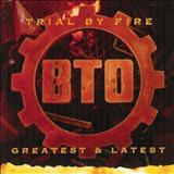 Bachman-Turner Overdrive - Bachman-Turner Overdrive Trial By Fire Greatest & Latest
