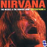 Nirvana - Outcesticide II: The Needle & the Damage Done