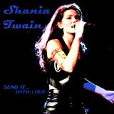 Shania Twain - Send It... With Love (NÃO OFICIAL)